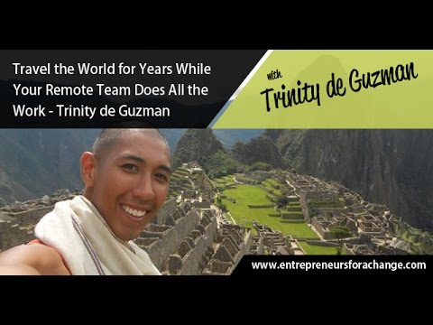 Trinity de Guzman - Travel the World for Years While Your Remote Team Does All the Work