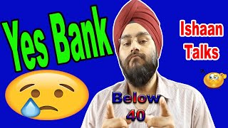 Yes Bank Below 40 & 5 Questions: Ishaan Talks 🔥🔥   Yes Bank Share Technical Buy Sell SL Hold