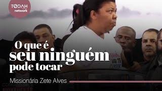 MISSIONARIA ZETE ALVES / NO QUE É SEU NINGUÉM PODE TOCAR
