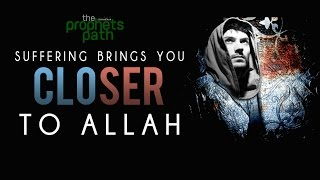 Suffering Brings You Closer To Allah ᴴᴰ - Powerful Reminder