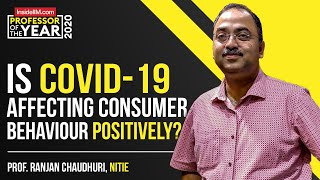 Is COVID-19 Affecting Consumer Behaviour Positively? - Prof. Ranjan Chaudhuri, NITIE