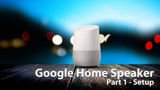 Google home assistant UK (Smart speaker) - Part 1 Unboxing and setup