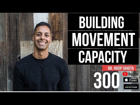 Building Movement Capacity with Dr. Roop Sihota - 300