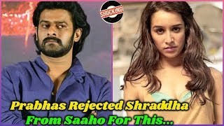 Why Prabhas Rejected Shraddha Kapoor From Saaho at First