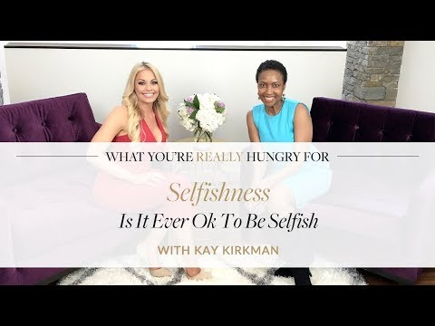 Selfishness: Is It Ever Ok To Be Selfish With Kay Kirkman