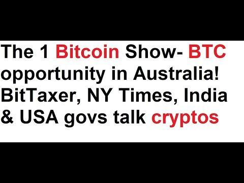 The 1 Bitcoin Show- BTC opportunity in Australia! BitTaxer, NY Times, India & USA govs talk cryptos