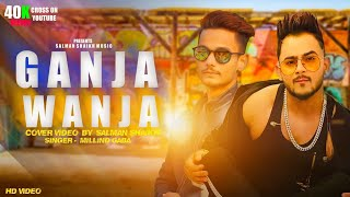 Ganja Wanja Boyz | Millind Gaba | Salman Shaikh | New Song MusicMG | Cover Video 2019