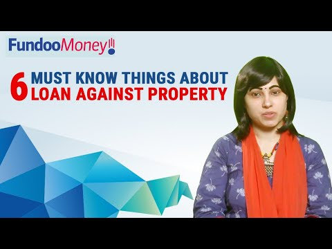 6 Must Know Things For Loan Against Property