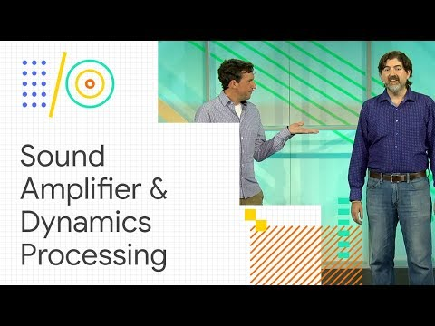 Sound Amplifier and the new Dynamics Processing Effect (Google I/O '18)