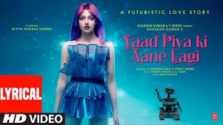 Lyrical: Yaad Piya Ki Aane Lagi | Divya Khosla Kumar | Neha K,Tanishk B,Jaani, Faisu | Bhushan Kumar