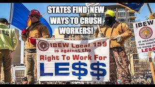 States Find New Ways To Crush Workers
