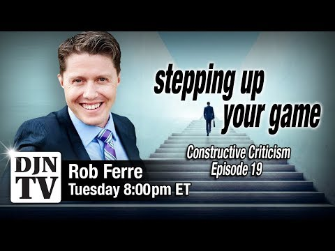 Do You Accept Constructive Criticism | Stepping Up Your Game with Rob Ferre | #DJNTV | Episode 19