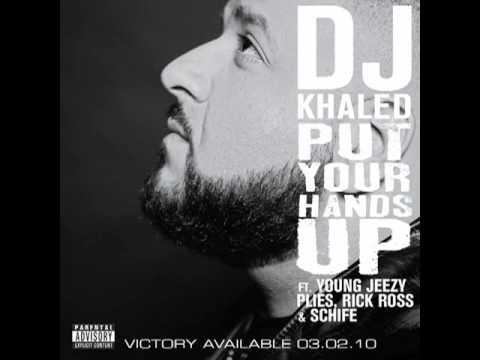 DJ Khaled - Put Your Hands Up (feat. Young Jeezy, Rick Ross, Plies & Schife)