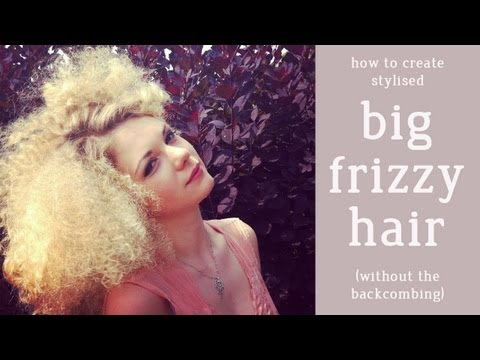 DIY Guide - How to Make Big Frizzy Hair Tutorial