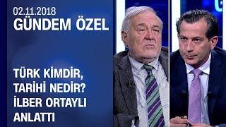 Türk kimdir, tarihi nedir? İlber Ortaylı anlattı - Gündem Özel 02.11.2018 Cuma