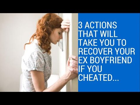 3 Actions That Will Take You To Recover Your Ex Boyfriend If You Cheated