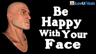 """""""Be Happy With Your Face"""" ᴴᴰ 