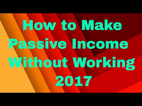 HOW TO MAKE MONEY: How to Make Passive Income Without Working in 2017 - 3 Best Ways