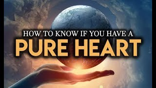 How To Know If You Have a Pure Heart? [POWERFUL REMINDER]