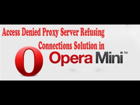 Access Denied Proxy Server Refusing Connections Solution in Opera Mini Web Browser