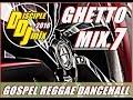 GHETTO MIX 7 2016 DiscipleDJ GOSPEL REGGAE DANCEHALL