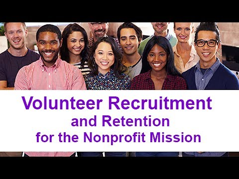 Volunteer Recruitment and Retention for the Nonprofit Mission