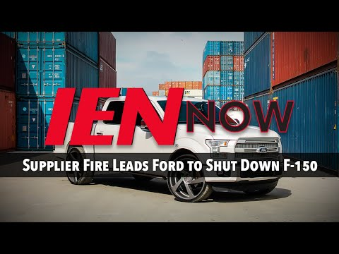 IEN NOW: Supplier Fire Leads Ford to Shut Down F-150