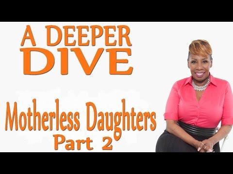 Part 2  Motherless Daughters - A DEEPER DIVE
