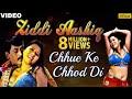 Chhue Ke Chhod Di Full Video Song Ziddi Aashiq Pawan Singh H