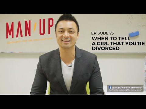 When To Tell A Girl That You're Divorced - The Man Up Show, Ep. 73