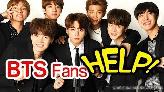 BTS Fans Please HELP!