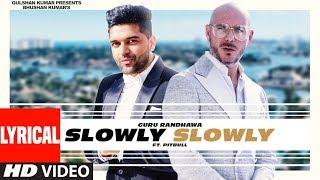 Lyrical: SLOWLY SLOWLY | Guru Randhawa ft. Pitbull | Bhushan Kumar | DJ Shadow, Blackout, Vee