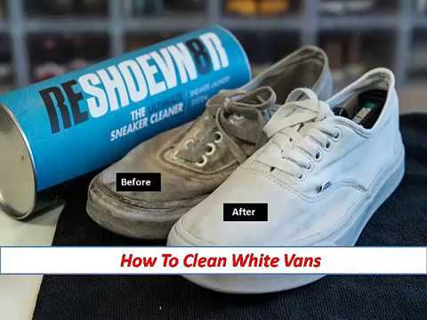 How To Clean White Vans- 6 Ways to Cleaning Your Vans by Hand