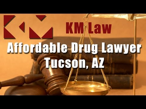Affordable Drug Lawyer Tucson Arizona - For a Strong Criminal Defense