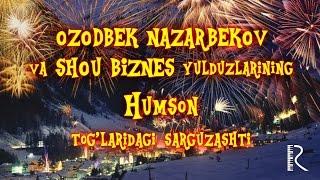 Ozodbek Nazarbekov va SHOU BIZNES yulduzlarining Humson tog