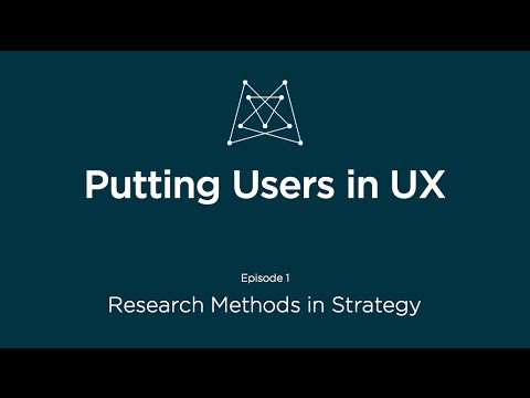 Putting Users in UX: Research Methods for Strategy