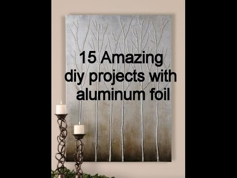 15 Amazing Diy Projects with Aluminum foil