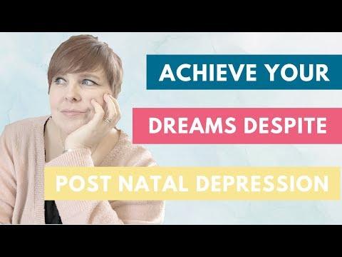 Achieve your dreams despite post natal depression (Postpartum depression/Postpartum anxiety)