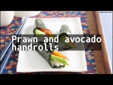Recipe Prawn and avocado handrolls