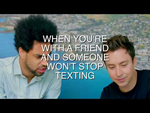 When you're with a friend and someone won't stop texting