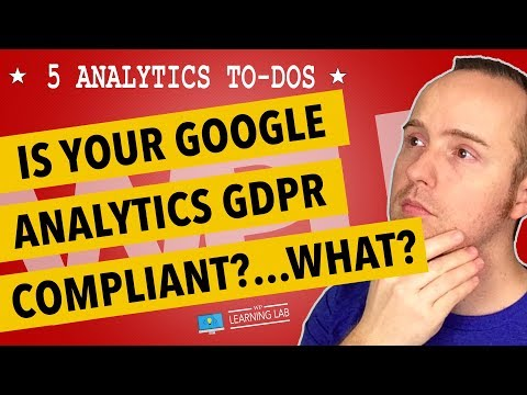 Google Analytics GDPR Compliance - If You Use Google Analytics You Need To Watch This
