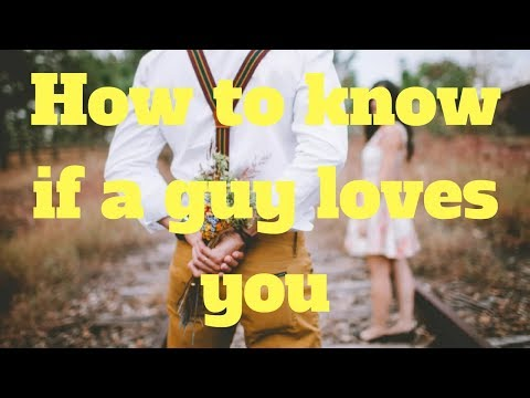 How to know if a guy loves you