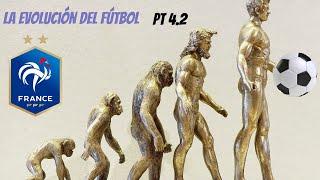 La evolución del fútbol. Pt 4.2 Selección Francesa