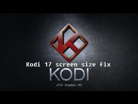 Kodi 17 Video Screen Size Fix Kodi 17.1 17.2  Kodi 17.4