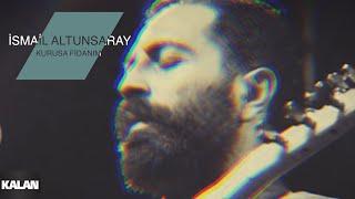 Download İsmail Altunsaray - Kurusa Fidanım [© Kalan Müzik] Video