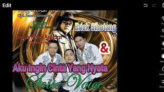 AKU INGIN CINTA YANG NYATA.  Vocal : ERICK'S SIHOTANG Feat SOISE VOICE