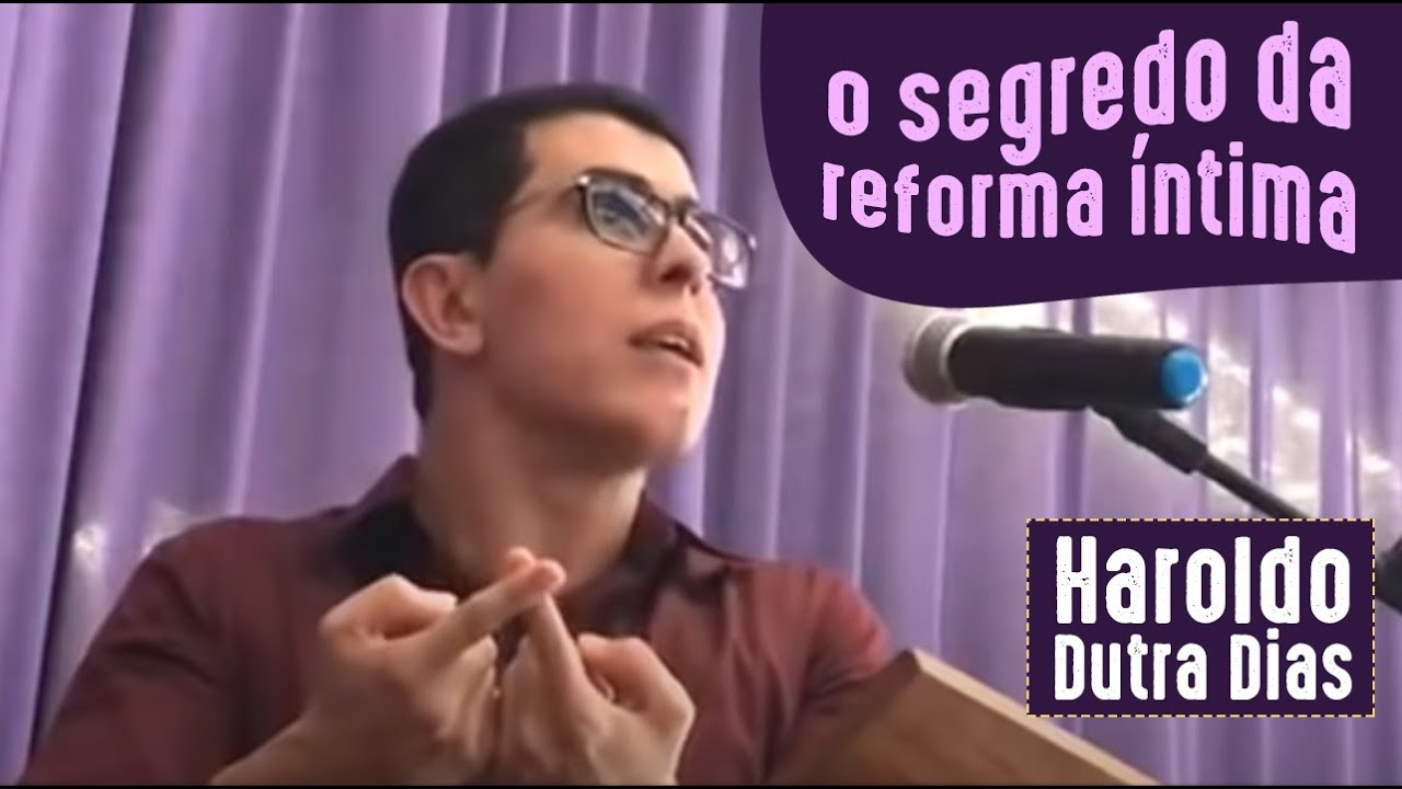 O Segredo da Reforma Íntima - Haroldo Dutra Dias