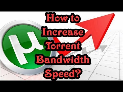 How to Increase Torrent Bandwidth Speed? | How to Increase Internet Broadband Speed?
