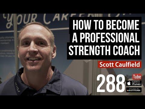 How To Become A Professional Strength Coach w/ Scott Caulfield - 288