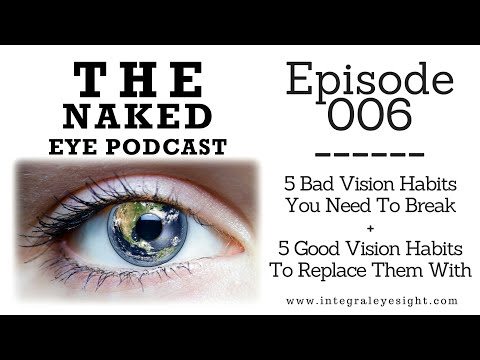 The Naked Eye Podcast: 5 Bad Vision Habits You Need To Break